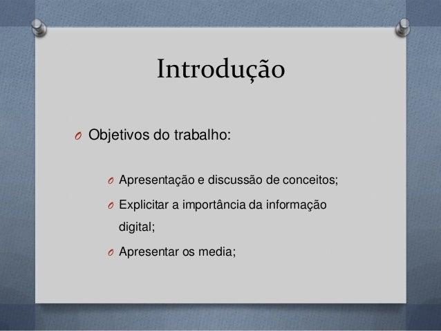 Introdução O Objetivos do trabalho: O Apresentação e discussão de conceitos; O Explicitar a importância da informação digi...