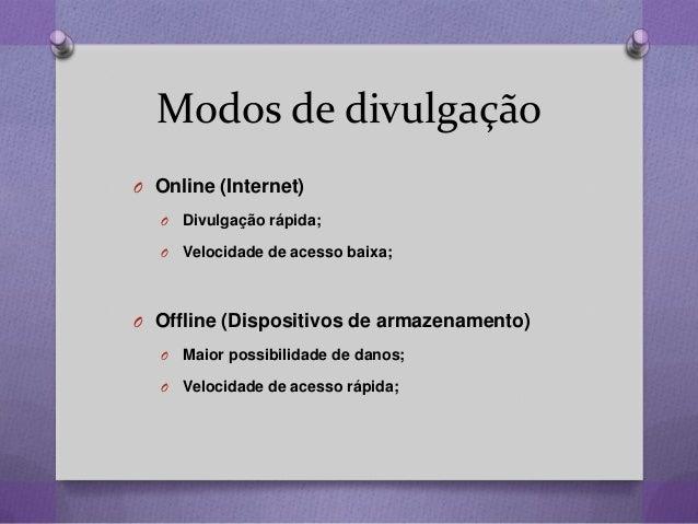 Modos de divulgação O Online (Internet) O Divulgação rápida; O Velocidade de acesso baixa; O Offline (Dispositivos de arma...
