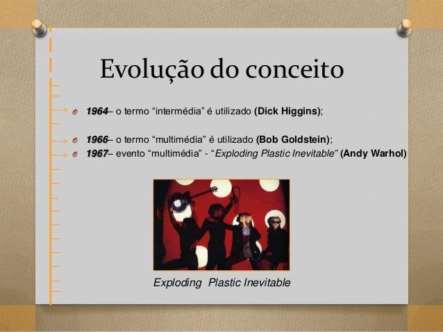 """Evolução do conceito O 1964– o termo """"intermédia"""" é utilizado (Dick Higgins); O 1966– o termo """"multimédia"""" é utilizado (Bo..."""