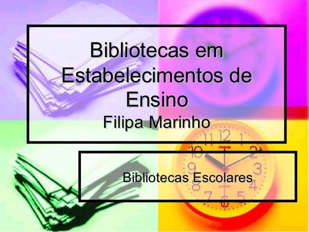 Bibliotecas emBibliotecas em Estabelecimentos deEstabelecimentos de EnsinoEnsino Filipa MarinhoFilipa Marinho Bibliotecas ...
