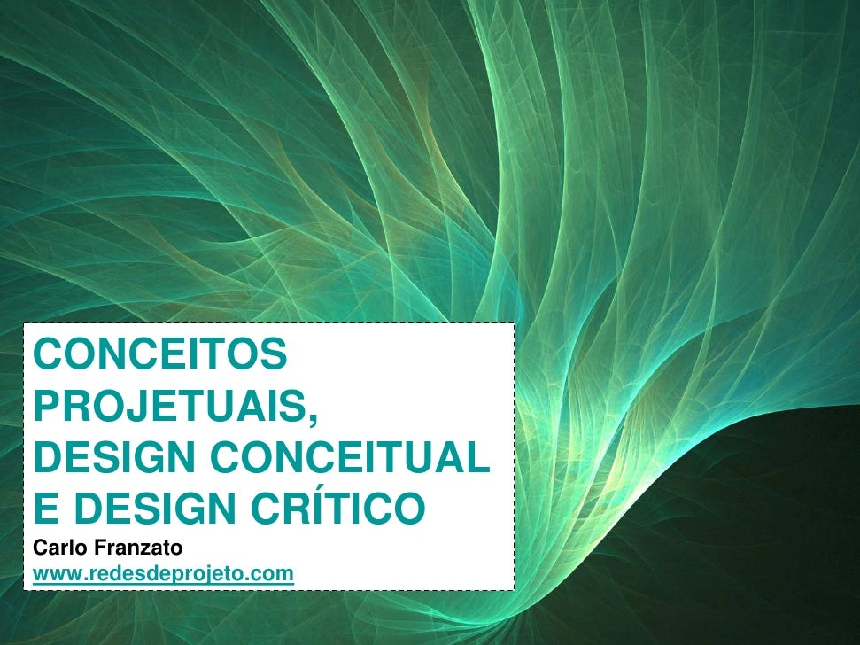 CONCEITOS    PROJETUAIS,    DESIGN CONCEITUAL    E DESIGN CRÍTICO    Carlo Franzato    www.redesdeprojeto.comCONCEITOS DE ...
