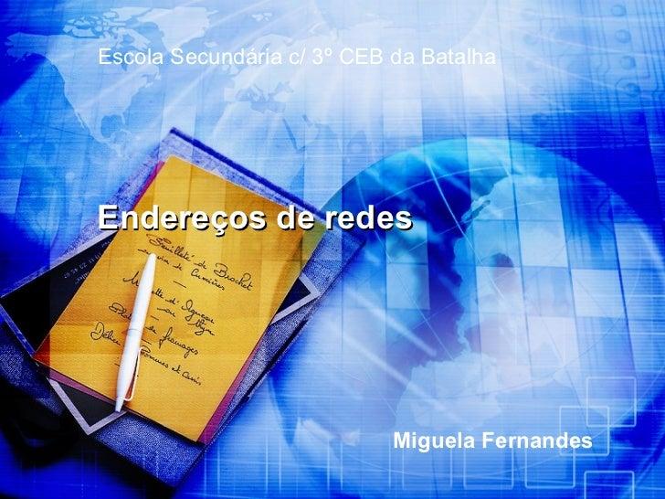 Miguela Fernandes Endereços de redes Escola Secundária c/ 3º CEB da Batalha