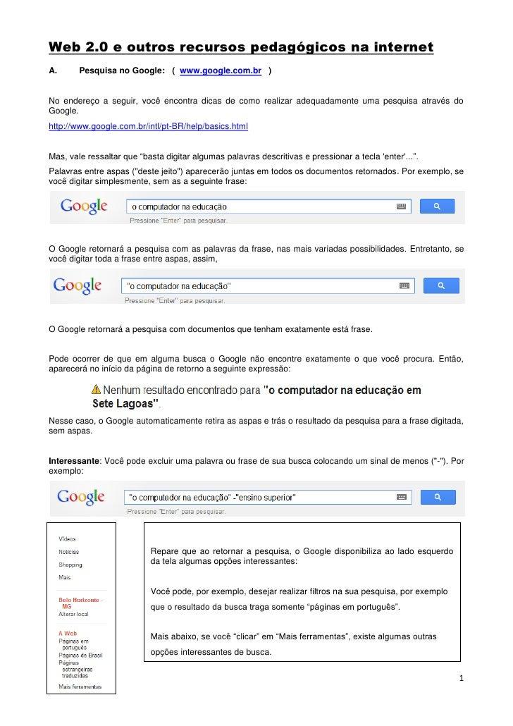 Web 2.0 e outros recursos pedagógicos na internetA.      Pesquisa no Google: ( www.google.com.br )No endereço a seguir, vo...