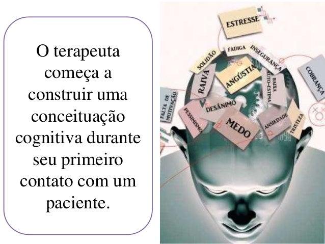 O terapeuta começa a construir uma conceituação cognitiva durante seu primeiro contato com um paciente.
