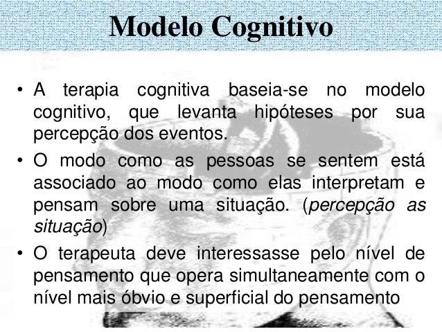 Modelo Cognitivo • A terapia cognitiva baseia-se no modelo cognitivo, que levanta hipóteses por sua percepção dos eventos....