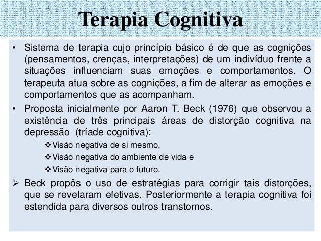 • Sistema de terapia cujo princípio básico é de que as cognições (pensamentos, crenças, interpretações) de um indivíduo fr...