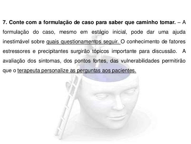 4. Registro de pensamentos • O processo de registro chama atenção do paciente para as cognições importantes; • Frequenteme...