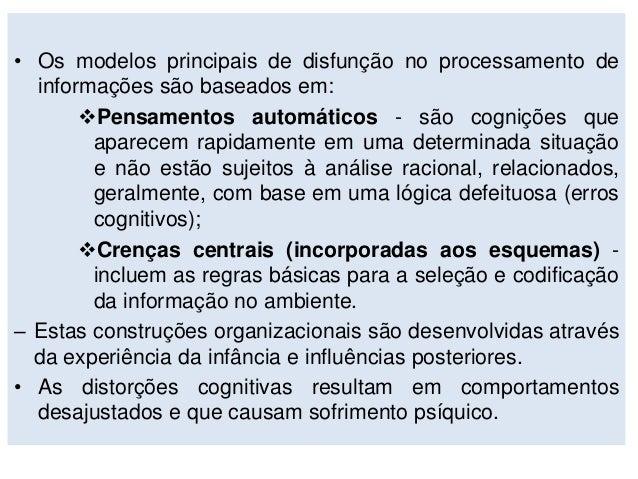• Os modelos principais de disfunção no processamento de informações são baseados em: Pensamentos automáticos - são cogni...