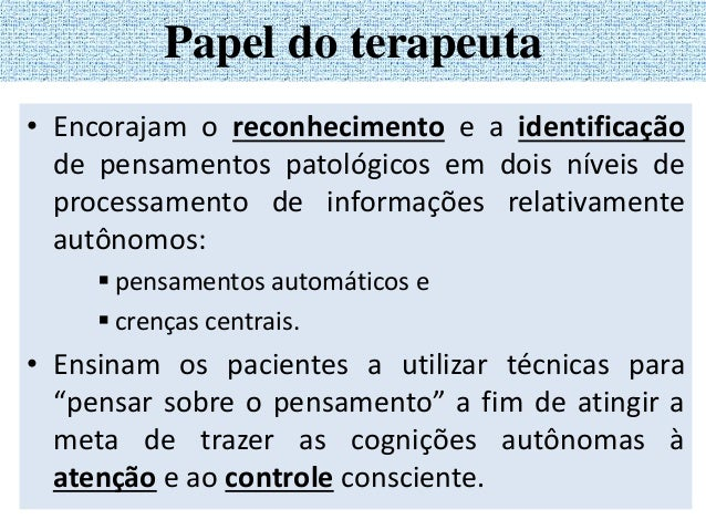 • Encorajam o reconhecimento e a identificação de pensamentos patológicos em dois níveis de processamento de informações r...