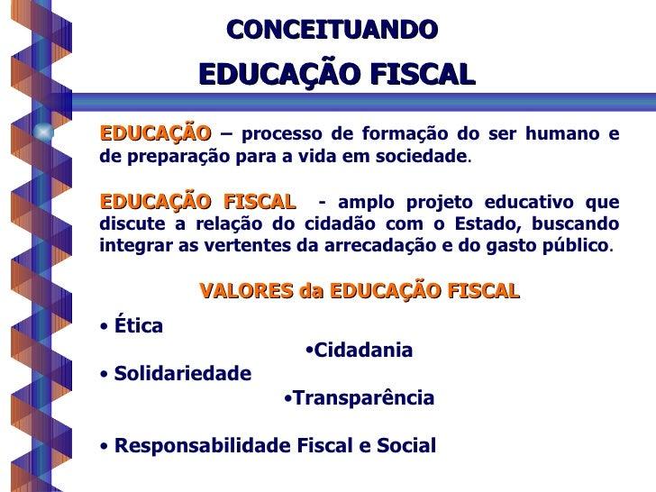 CONCEITUANDO          EDUCAÇÃO FISCALEDUCAÇÃO – processo de formação do ser humano ede preparação para a vida em sociedade...