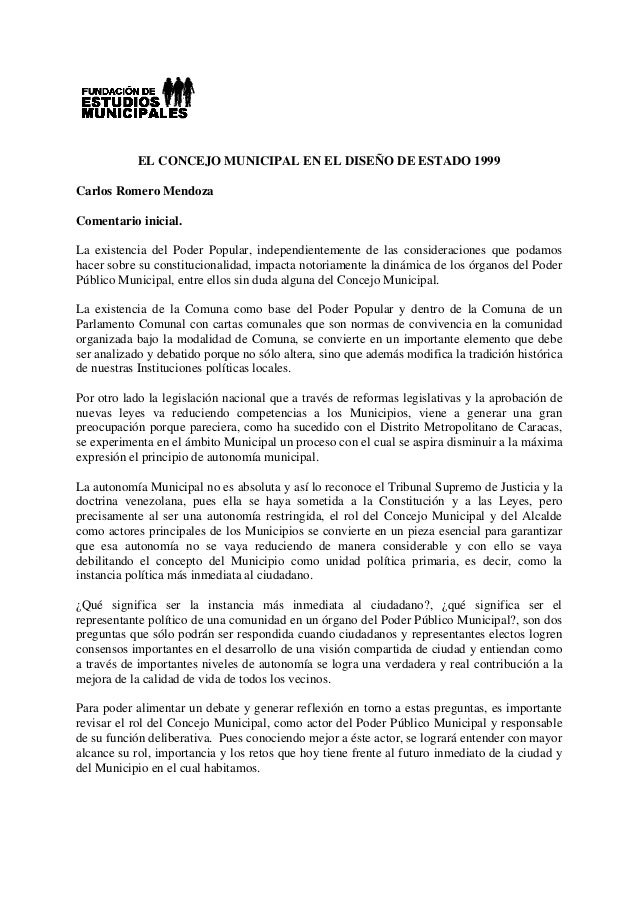 EL CONCEJO MUNICIPAL EN EL DISEÑO DE ESTADO 1999 Carlos Romero Mendoza Comentario inicial. La existencia del Poder Popular...