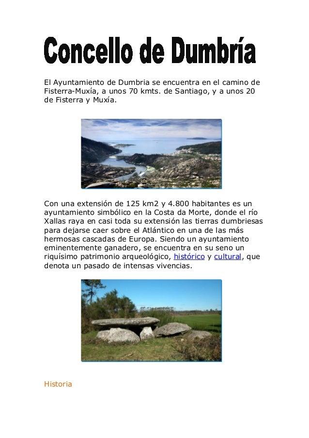 El Ayuntamiento de Dumbria se encuentra en el camino de Fisterra-Muxía, a unos 70 kmts. de Santiago, y a unos 20 de Fister...