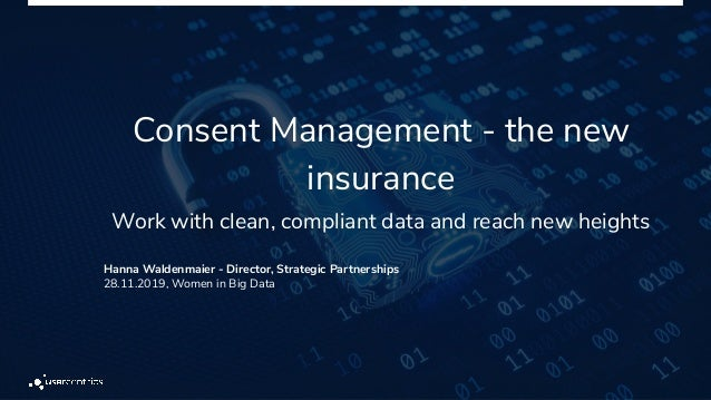 Consent Management - the new insurance Work with clean, compliant data and reach new heights Hanna Waldenmaier - Director,...
