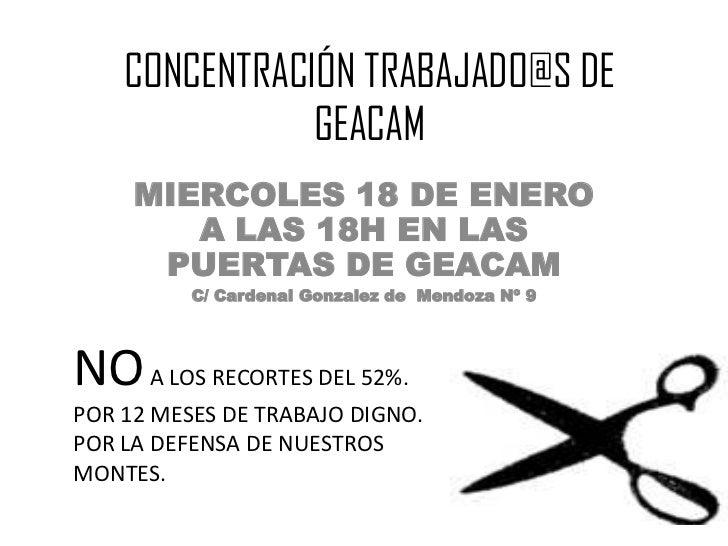 CONCENTRACIÓN TRABAJADO@S DE               GEACAM     MIERCOLES 18 DE ENERO        A LAS 18H EN LAS      PUERTAS DE GEACAM...