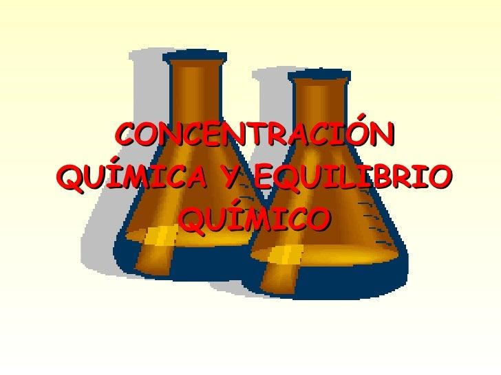 CONCENTRACIÓN QUÍMICA Y EQUILIBRIO QUÍMICO