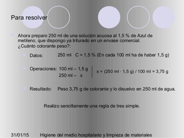 31/01/15 Higiene del medio hospitalario y limpieza de materiales Para resolver  Ahora preparo 250 ml de una solución acuo...