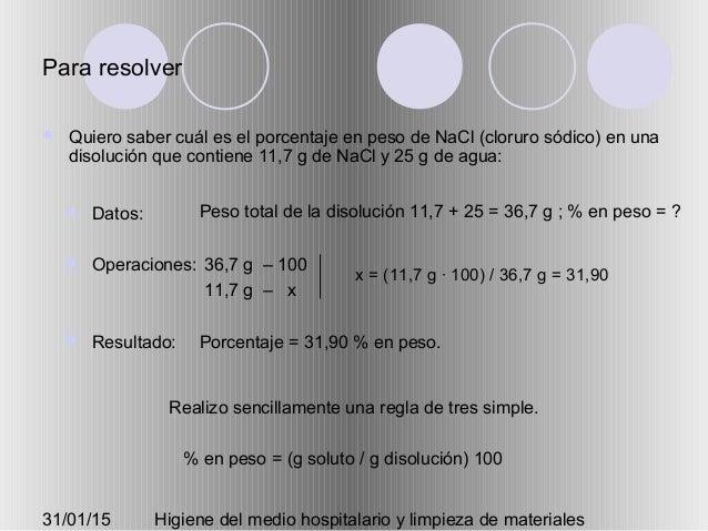 31/01/15 Higiene del medio hospitalario y limpieza de materiales Para resolver  Quiero saber cuál es el porcentaje en pes...