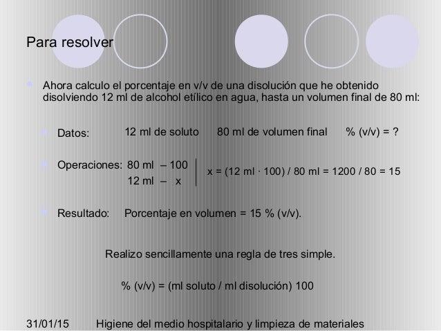 31/01/15 Higiene del medio hospitalario y limpieza de materiales Para resolver  Ahora calculo el porcentaje en v/v de una...