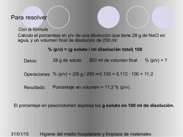 31/01/15 Higiene del medio hospitalario y limpieza de materiales Para resolver  Calculo el porcentaje en p/v de una disol...