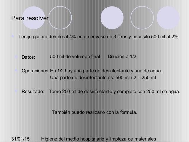 31/01/15 Higiene del medio hospitalario y limpieza de materiales Para resolver  Tengo glutaraldehído al 4% en un envase d...