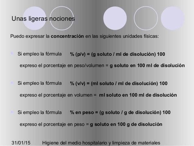 31/01/15 Higiene del medio hospitalario y limpieza de materiales Unas ligeras nociones Puedo expresar la concentración en ...