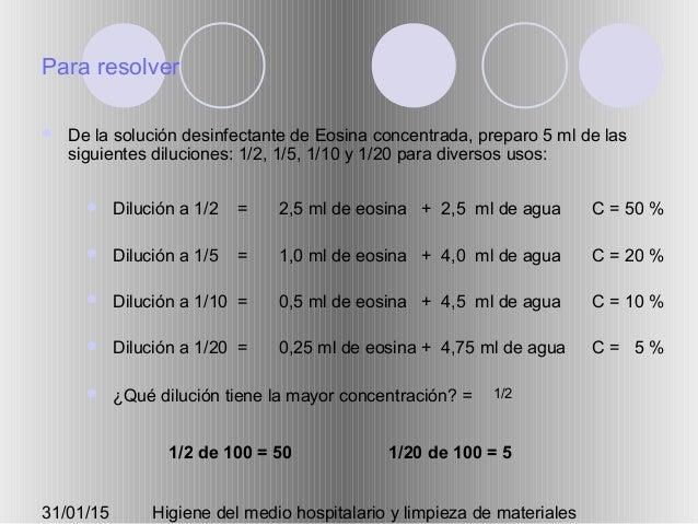 31/01/15 Higiene del medio hospitalario y limpieza de materiales Para resolver  De la solución desinfectante de Eosina co...