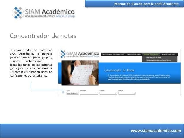 Manual de Usuario para la perfil Acudiente   Concentrador de notas   El concentrador de notas de   SIAM Académico, le perm...