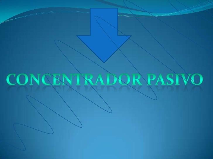 Concentrador pasivo <br />