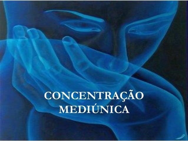 CONCENTRAÇÃO  MEDIÚNICA