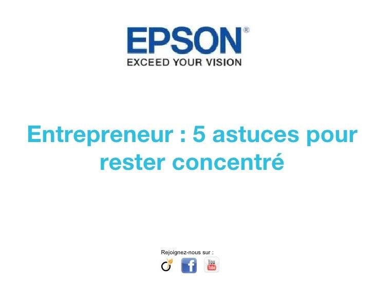 Entrepreneur : 5 astuces pour rester concentré