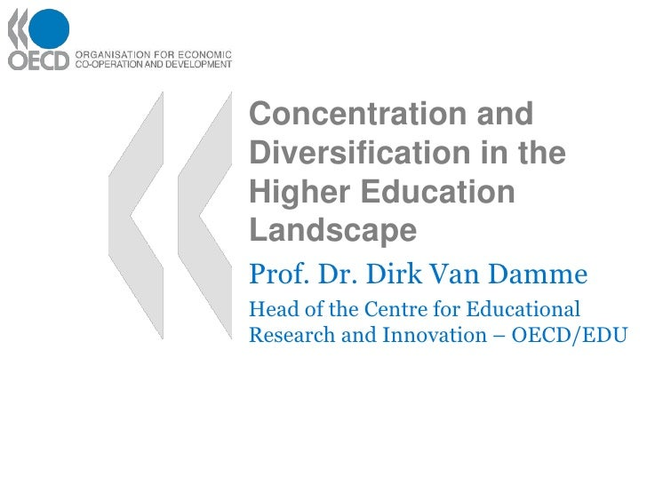 Concentration and Diversification in the Higher Education Landscape<br />Prof. Dr. Dirk Van Damme<br />Head of the Centre ...
