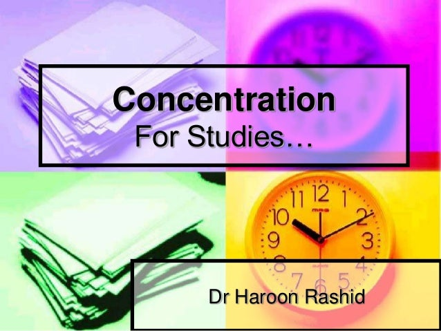 ConcentrationFor Studies…Dr Haroon Rashid