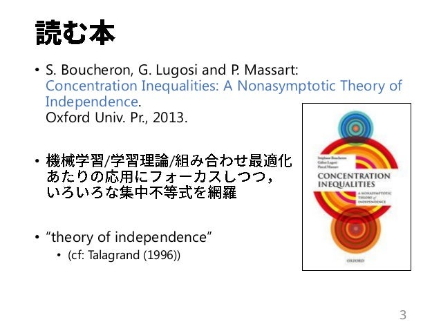 • S. Boucheron, G. Lugosi and P. Massart: Concentration Inequalities: A Nonasymptotic Theory of Independence. Oxford Univ....