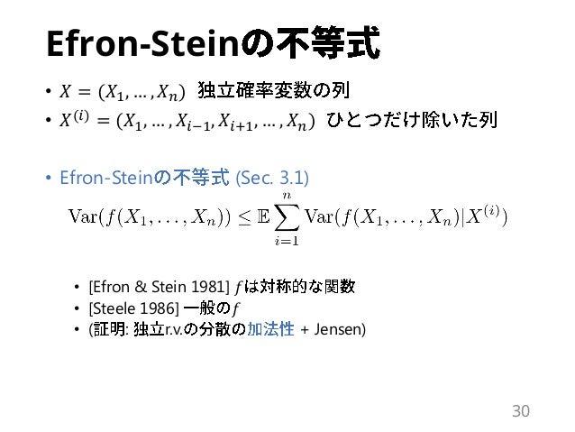 Efron-Stein • 𝑋 = (𝑋1, … , 𝑋 𝑛) • 𝑋(𝑖) = (𝑋1, … , 𝑋𝑖−1, 𝑋𝑖+1, … , 𝑋 𝑛) • Efron-Stein (Sec. 3.1) • [Efron & Stein 1981] 𝑓 •...
