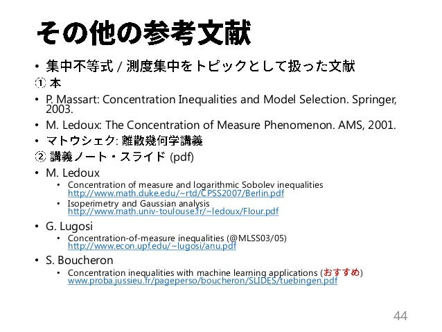 • / • P. Massart: Concentration Inequalities and Model Selection. Springer, 2003. • M. Ledoux: The Concentration of Measur...