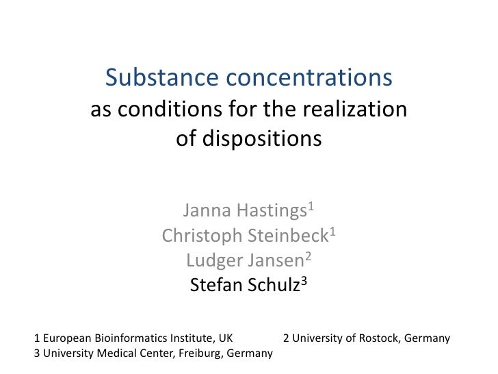 Substance concentrationsas conditions for the realizationof dispositions<br />Janna Hastings1<br />Christoph Steinbeck1<br...