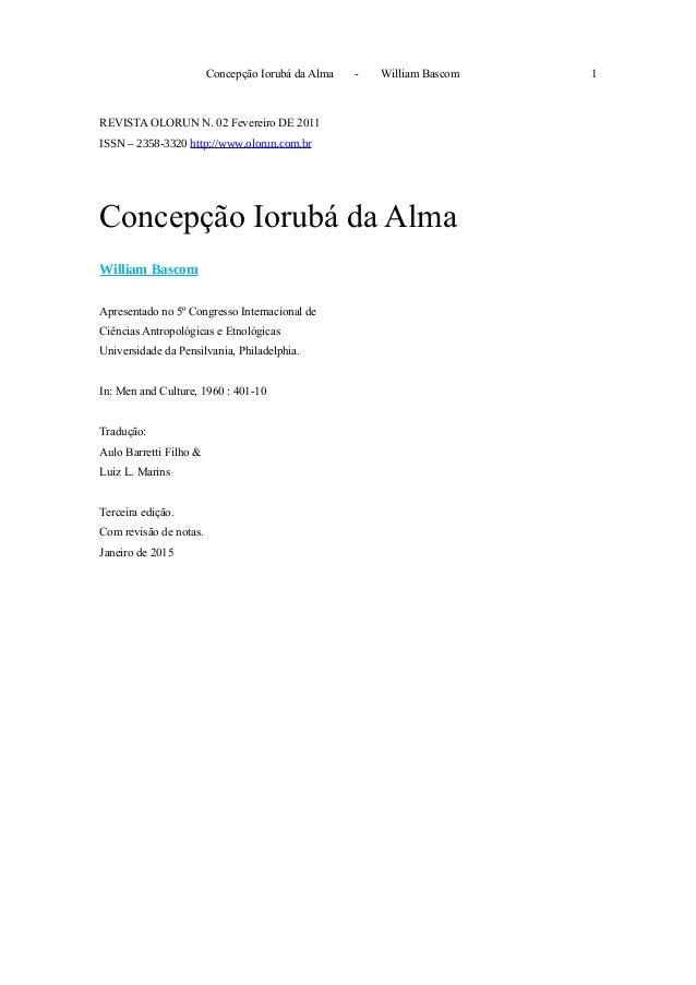 Concepção Iorubá da Alma - William Bascom 1 REVISTA OLORUN N. 02 Fevereiro DE 2011 ISSN – 2358-3320 http://www.olorun.com....