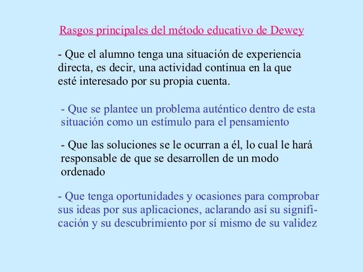 Rasgos principales del método educativo de Dewey - Que el alumno tenga una situación de experiencia directa, es decir, una...