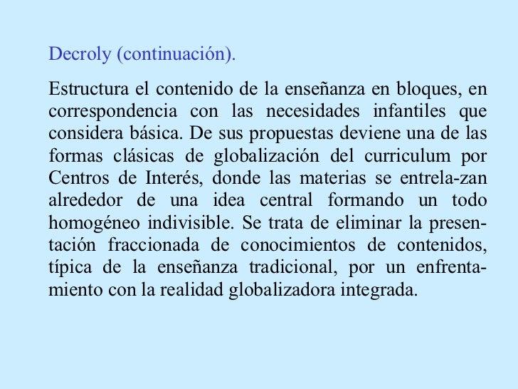 Decroly (continuación). Estructura el contenido de la enseñanza en bloques, en correspondencia con las necesidades infanti...