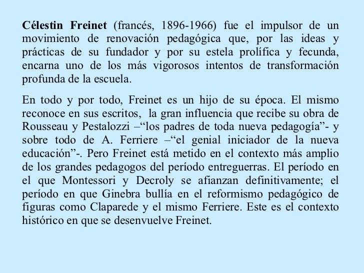 Célestin Freinet  (francés, 1896-1966) fue el impulsor de un movimiento de renovación pedagógica que, por las ideas y prác...