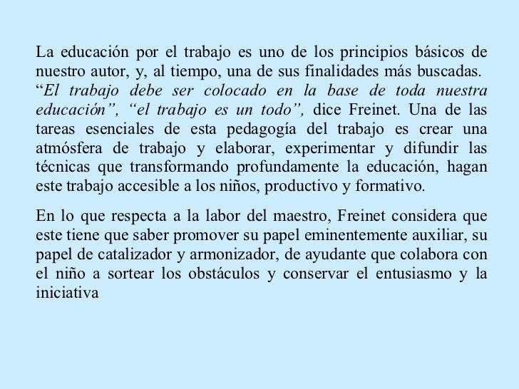 La educación por el trabajo es uno de los principios básicos de nuestro autor, y, al tiempo, una de sus finalidades más bu...