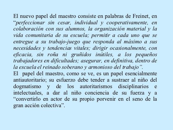"""El nuevo papel del maestro consiste en palabras de Freinet, en """" perfeccionar sin cesar, individual y cooperativamente, en..."""