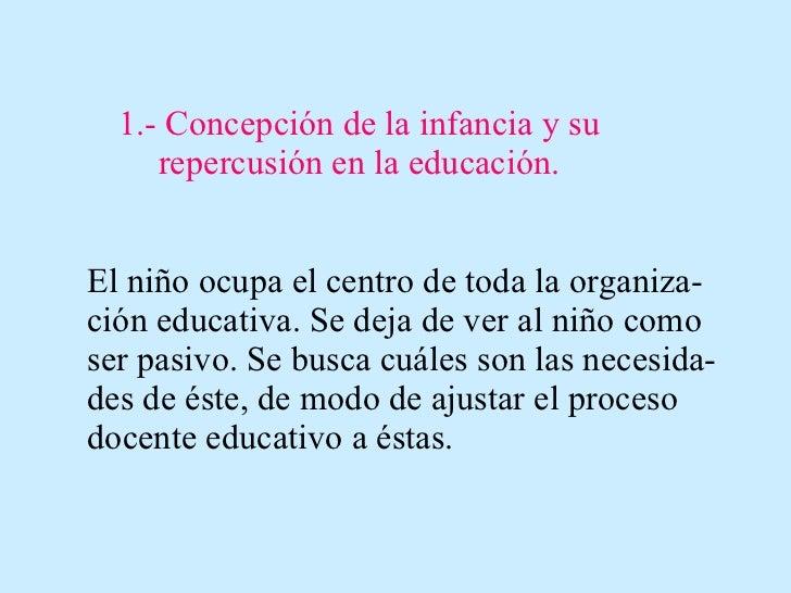 1.- Concepción de la infancia y su repercusión en la educación. El niño ocupa el centro de toda la organiza-ción educativa...