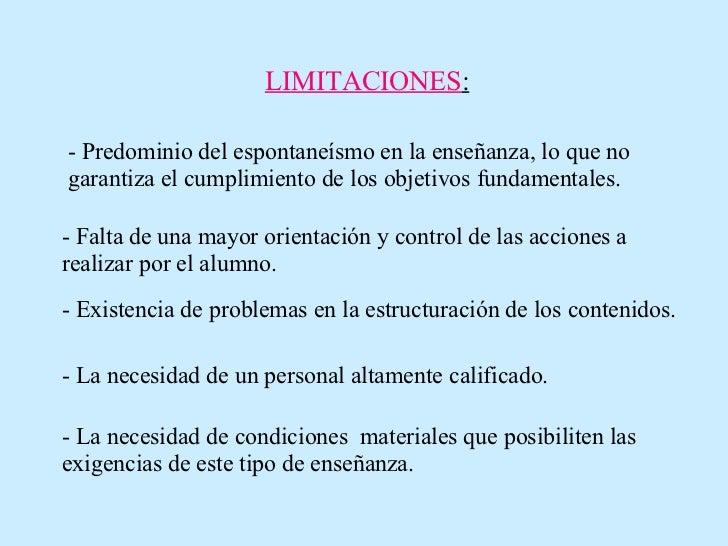 LIMITACIONES : - Predominio del espontaneísmo en la enseñanza, lo que no garantiza el cumplimiento de los objetivos fundam...