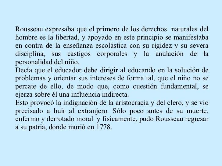 Rousseau expresaba que el primero de los derechos  naturales del hombre es la libertad, y apoyado en este principio se man...