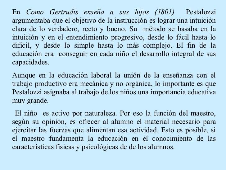 En  Como Gertrudis enseña a sus hijos (1801)  Pestalozzi argumentaba que el objetivo de la instrucción es lograr una intui...
