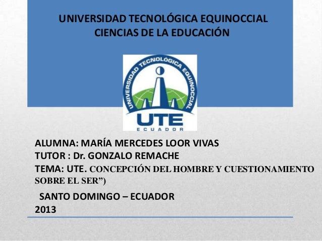 UNIVERSIDAD TECNOLÓGICA EQUINOCCIALCIENCIAS DE LA EDUCACIÓNALUMNA: MARÍA MERCEDES LOOR VIVASTUTOR : Dr. GONZALO REMACHETEM...
