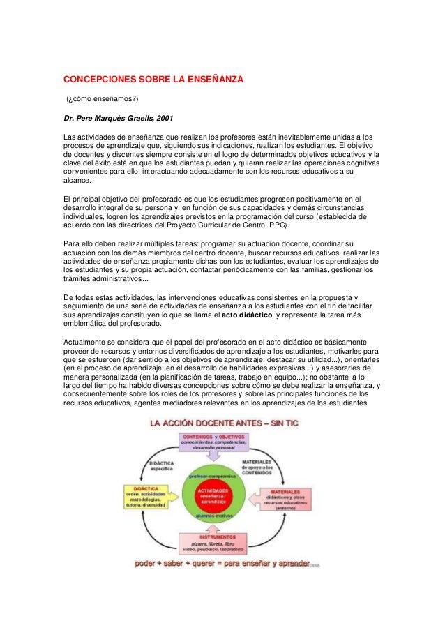 CONCEPCIONES SOBRE LA ENSEÑANZA (¿cómo enseñamos?) Dr. Pere Marquès Graells, 2001 Las actividades de enseñanza que realiza...