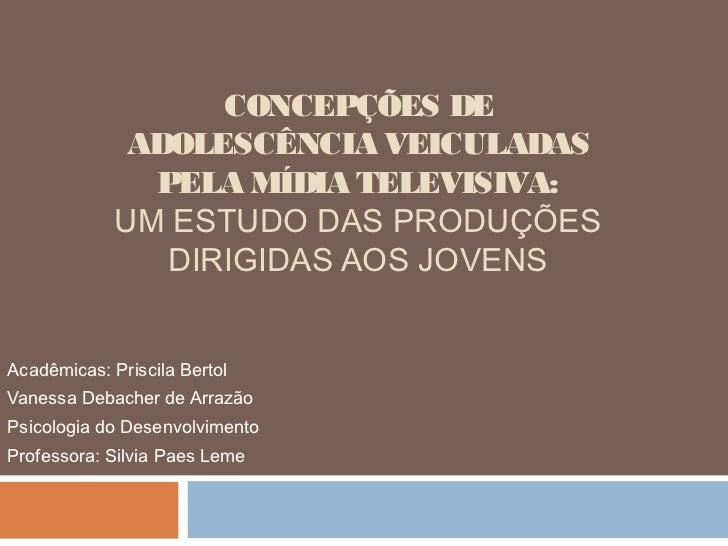 CONCEPÇÕES DE              ADOLESCÊNCIA VEICULADAS               PELA MÍDIA TELEVISIVA:             UM ESTUDO DAS PRODUÇÕE...