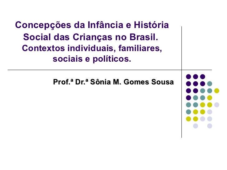 Concepções da Infância e História Social das Crianças no Brasil. Contextos individuais, familiares,       sociais e políti...